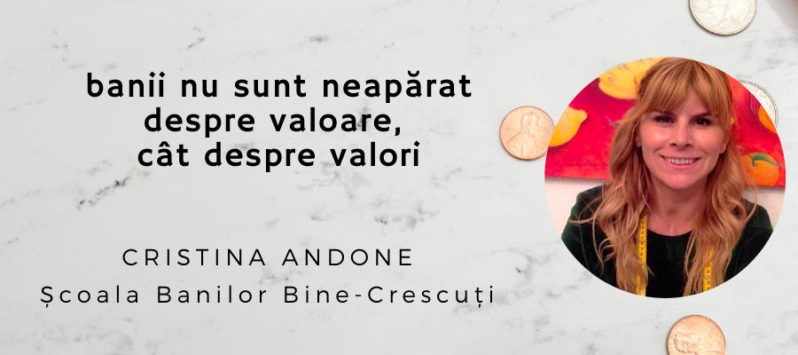 [Interviu] Cristina Andone: Banii nu sunt neapărat despre valoare, cât despre valori