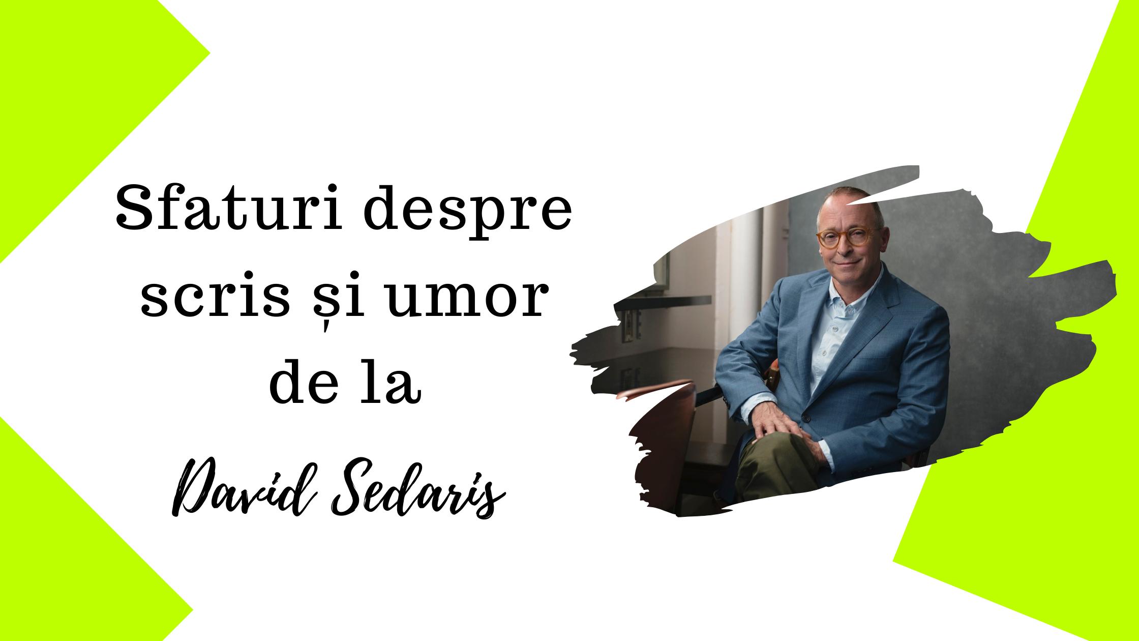 Sfaturi despre scris și umor de la David Sedaris
