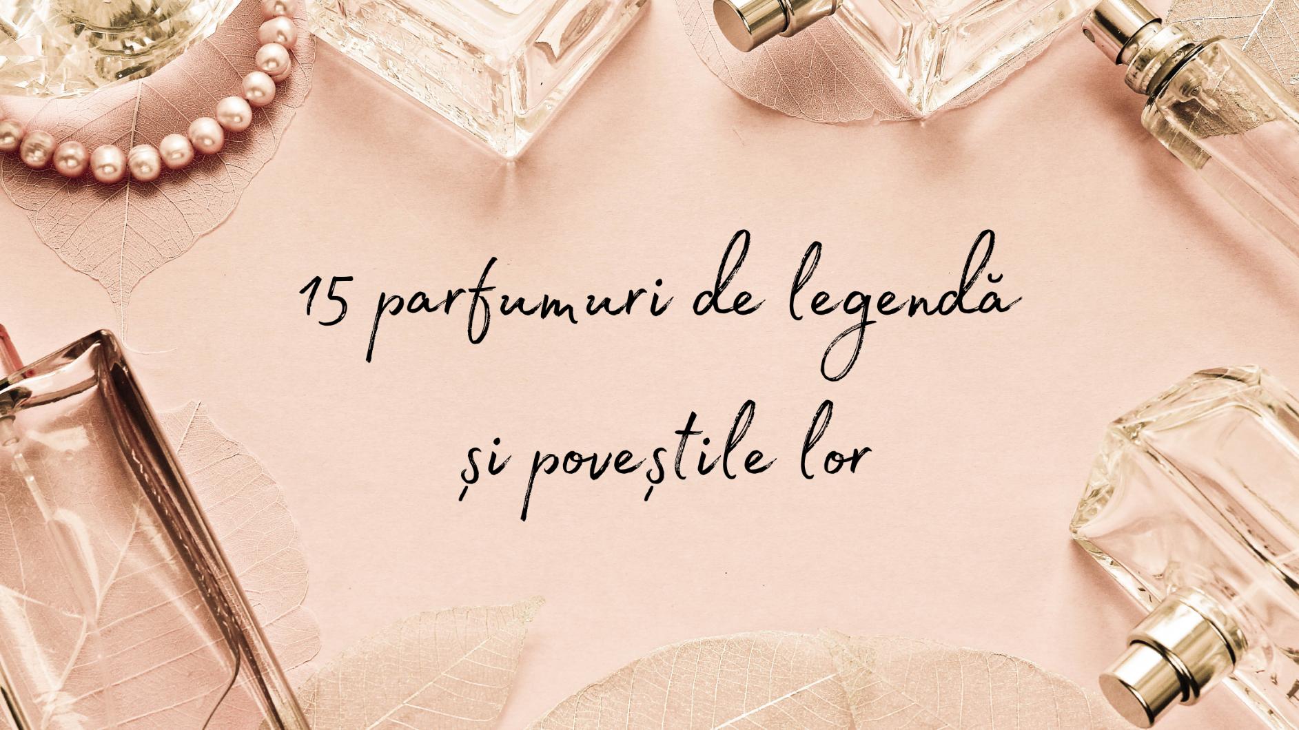 15 parfumuri de legendă și poveștile lor